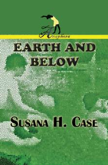 Earth and Below, Anaphora Literary Press 112 pages ISBN 978-1937536480 $15