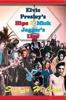 Elvis Presley's Hips & Mick Jagger's Lips, Anaphora Literary Press 82 pages ISBN: 978-1937536367 $15